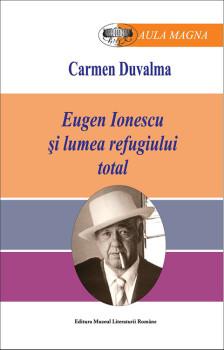 Carmen Duvalma – Eugen Ionescu şi lumea refugiului total