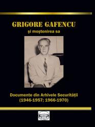 Grigore Gafencu. Documente din Arhivele Securitatii