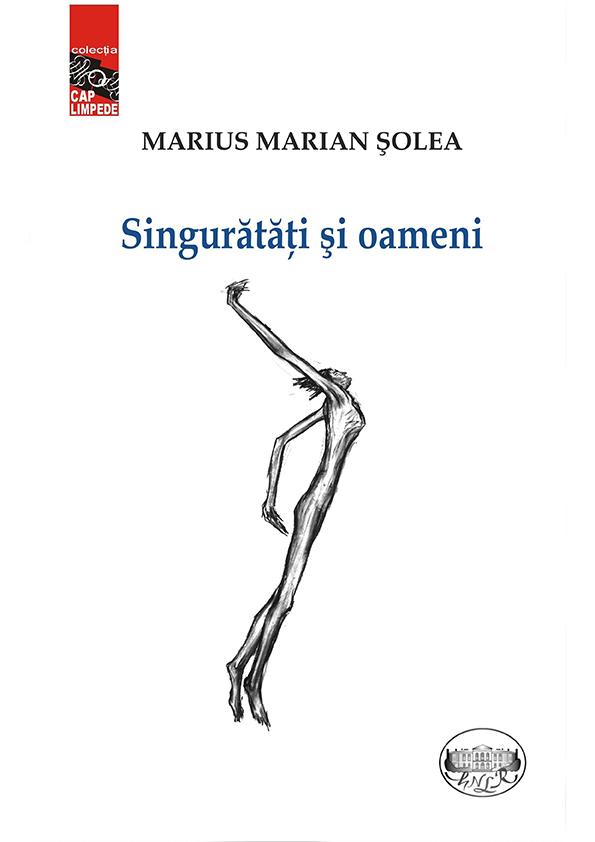 Marius Marian Şolea - Singurătăţi şi oameni