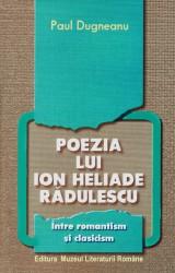 Paul Dugneanu - Poezia lui Ion Heliade Radulescu