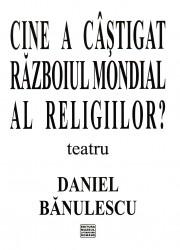 Daniel Banulescu - Cine a castigat razboiul mondial al religiilor