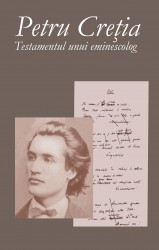 Petru Cretia - Testamentul unui eminescolog_cop I
