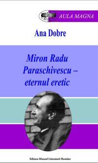 Ana Dobre - Miron Radu Paraschivescu - eternul eretic