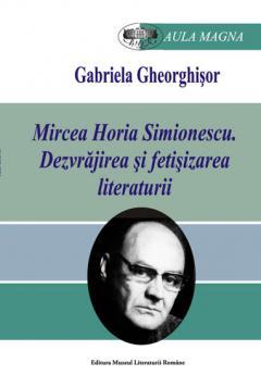 Gabriela Gheorghisor - Mircea Horia Simionescu. Dezvrăjirea şi fetişizarea literaturii