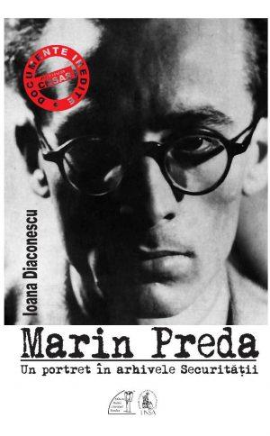 Ioana Diaconescu - Marin Preda. Un portret în arhivele Securității