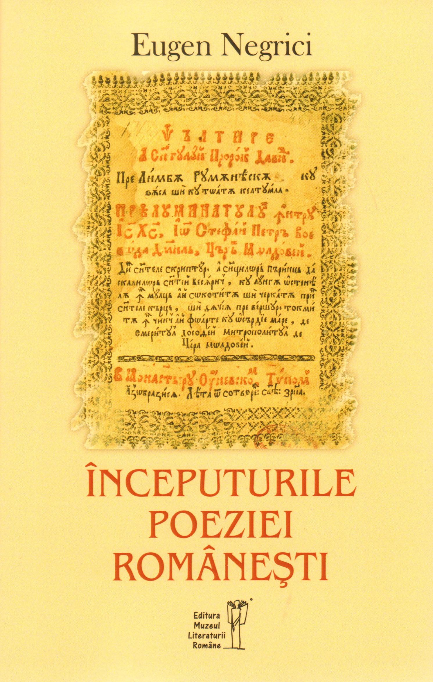 Eugen Negrici – Începuturile poeziei românești – Editura MLR – Muzeul Literaturii Române